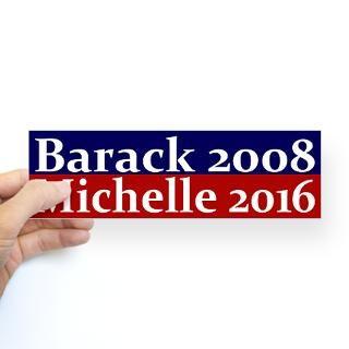 Barack 2008, Michelle 2016 bumper sticker  President Barack Obama