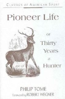 Pioneer Life 30 Years A Hunter Deer Bear Elk Wolf Hunt Philip Tome