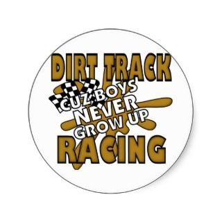 Dirt Track Racing Cuz Boys Never grow Up Round Stickers