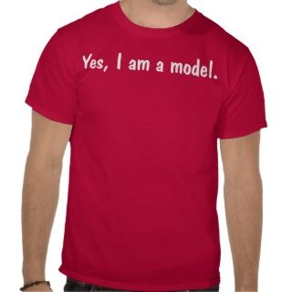 Yes Im A Model Shirt