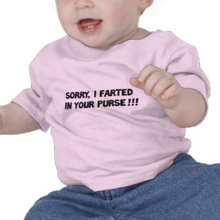 Sorry I farted in your purse!! Tee Shirt