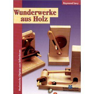 Wunderwerke aus Holz. Sonderausgabe. Mechanische Objekte zum