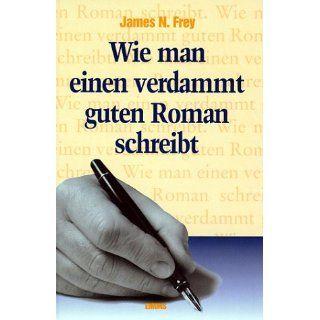 Wie man einen verdammt guten Roman schreibt James N. Frey