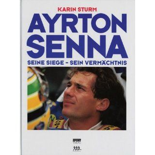 Ayrton Senna. Seine Siege   sein Vermächtnis Karin Sturm