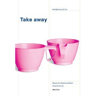 Design Collection 01: Take away. Design der mobilen Esskultur: Take