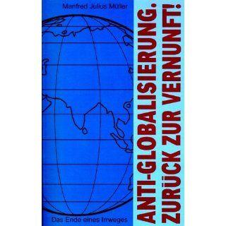 Anti Globalisierung. Zurück zur Vernunft  Das Ende eines Irrweges