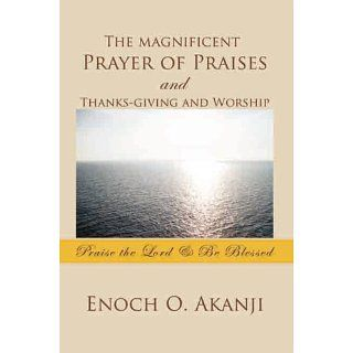 The magnificent Prayer of Praises and Thanks giving and Worship