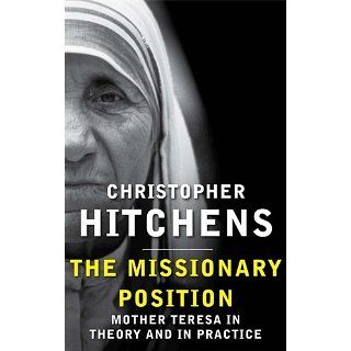 The Missionary Position Mother Teresa in Theory and Practice eBook