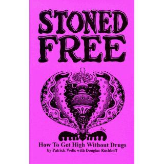 Stoned Free How to Get High Without Drugs Patrick Wells