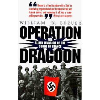Operation Dragoon The Allied Invasion of the South of France