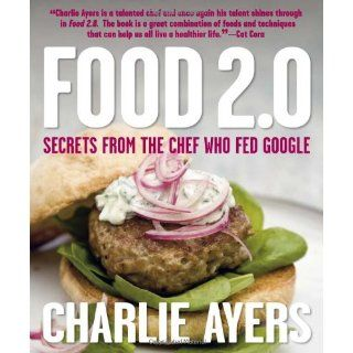 Food 2.0 Secrets from the Chef Who Fed Google Charlie
