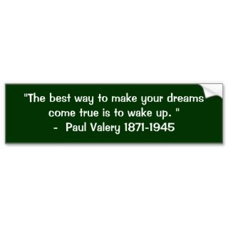 The best way to make your dreams Bumper Sticker