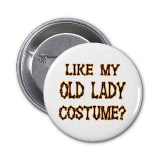 Halloween  like my old lady costume pin