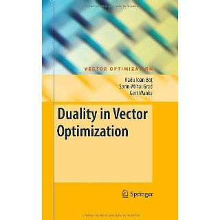 Duality in Vector Optimization: Radu Ioan Bot, Sorin Mihai