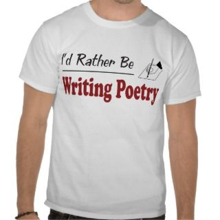 Rather Be Writing Poetry T shirt