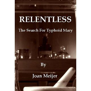 Relentless: The Search For Typhoid Mary eBook: Joan Meijer: