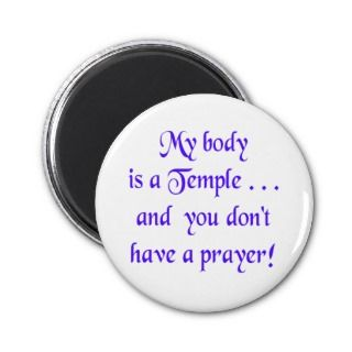 My Body is a Temple and You Dont Have a Prayer Refrigerator Magnets