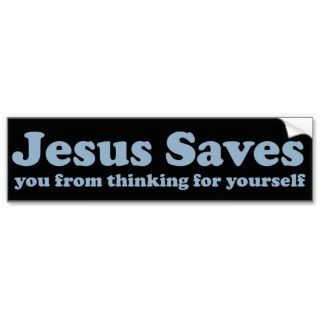 Jesus Saves Satire atheist Bumper Stickers