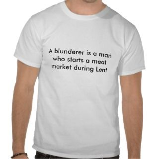 blunderer is a man who starts a meat market dt shirt
