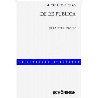 De re publica. Erläuterungen Marcus Tullius Cicero