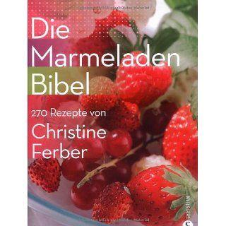 Die MarmeladenBibel 270 Rezepte von Christine Ferber