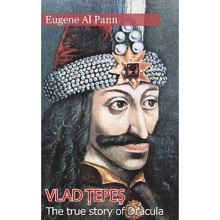 Vlad Tepes   The true story of Dracula eBook Eugene Al Pann, George