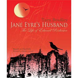 Jane Eyres Husband The Life of Edward Rochester eBook Tara Bradley