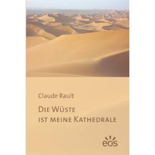 Die Wüste ist meine Kathedrale Claude Rault, Hanns W