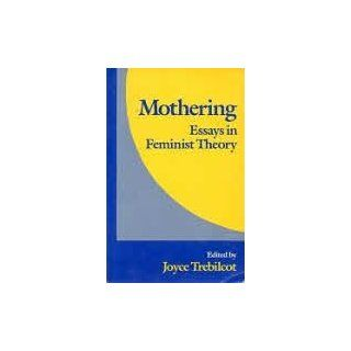 Mothering: Essays in Feminist Theory: Joyce Trebilcot