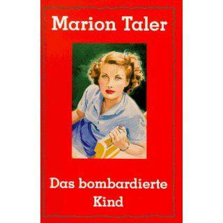 Das bombardierte Kind. Eine Autobiographie Marion Taler