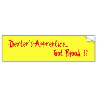 Dexters Apprentice, Got Blood ?? Bumper Stickers