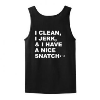 I Clean, I Jerk, & I Have a Nice Snatch Tank Top T Shirt