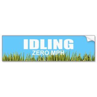 IDLING   ZERO MPH BUMPER STICKER