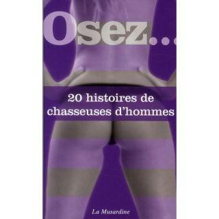 OSEZ; 20 HISTOIRES DE CHASSEUSES DHOMMES   Achat / Vente livre pas