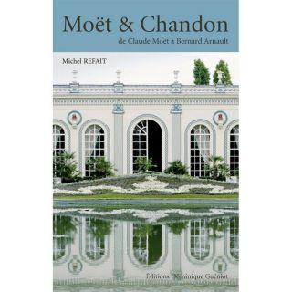 HISTOIRE GEO   ACTUS MOET & CHANDON ; DE CLAUDE MOET A BERNARD ARNAULT