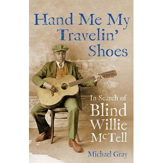 Hand Me My Travelin Shoes: In Search of Blind Willie McTell: Michael