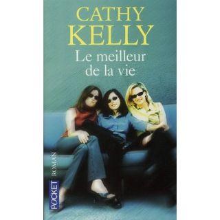 LE MEILLEUR DE LA VIE   Achat / Vente livre Cathy Kelly pas cher