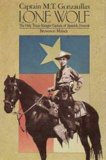 Capain M. . Gonzaullas Lone Wolf he Only exas Ranger