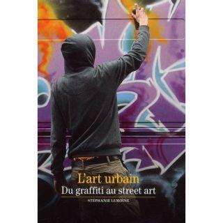 art urbain ; du graffiti au street art   Achat / Vente livre