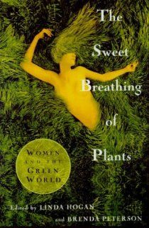 The Sweet Breathing of Plants: Women Writing on the Green World: Linda
