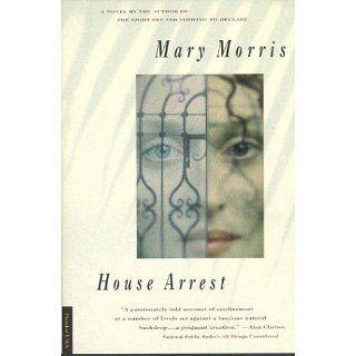 House Arrest (9780312155476) Mary Morris Books