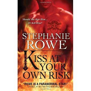 Kiss at Your Own Risk: Stephanie Rowe: 9781402241956: