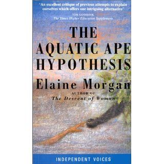 Aquatic Ape Hypothesis (Condor Indep Voices) Elaine Morgan