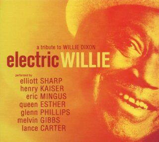 Electric Willie: A Tribute to Willie Dixon: Elliott Sharp
