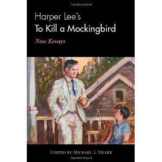 Harper Lees To Kill a Mockingbird: New Essays: Michael J. Meyer