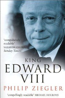 King Edward VIII: The Official Biography: Philip Ziegler