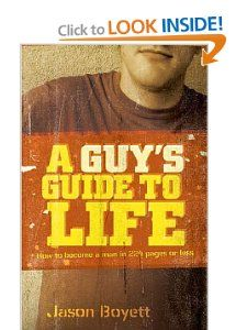 Guys Guide to Life How to Become a Man in 224 Pages or Less Jason