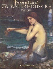 The Art and Life of J.W. Waterhouse RA 1849 1917 Anthony Hobson