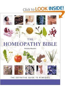 The Homeopathy Bible The Definitive Guide to Remedies Ambika Wauters