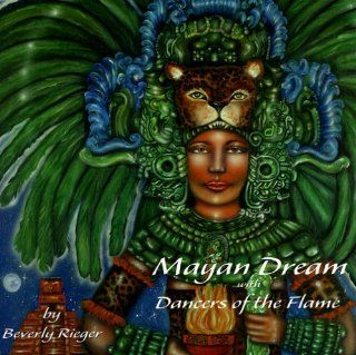 Mayan Dream/Dancers of the Flame: Beverly Rieger: Music